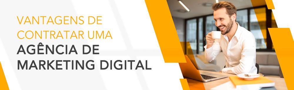 3 Grandes Vantagens de Contratar uma Agência de Marketing Digital
