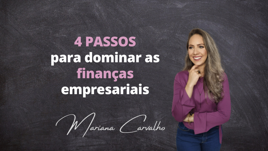 4 passos para dominar as Finanças Empresariais!