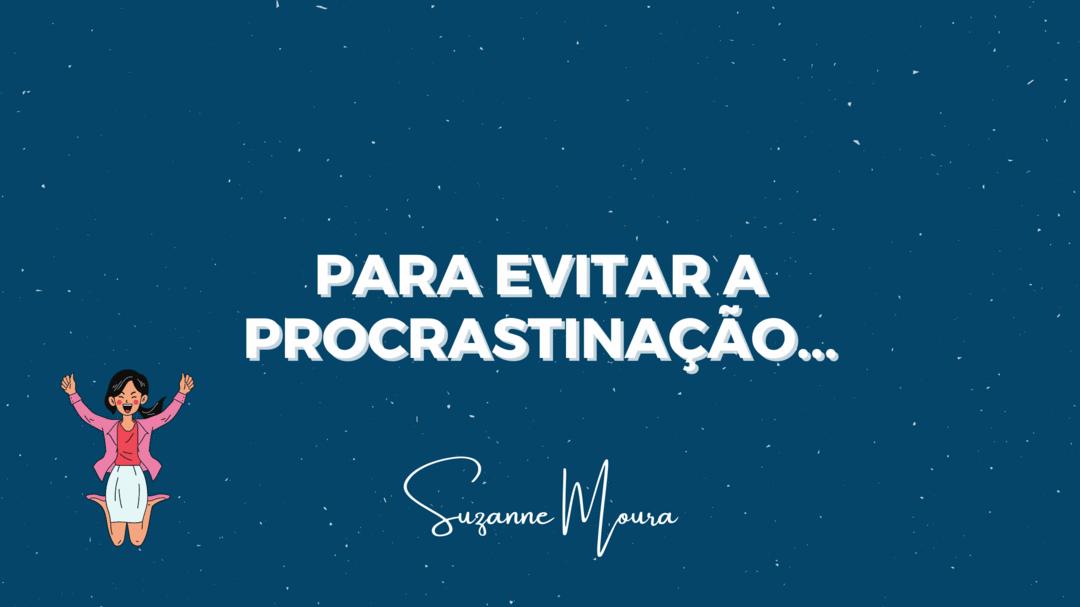 A Procrastinação e o Empreendedor!