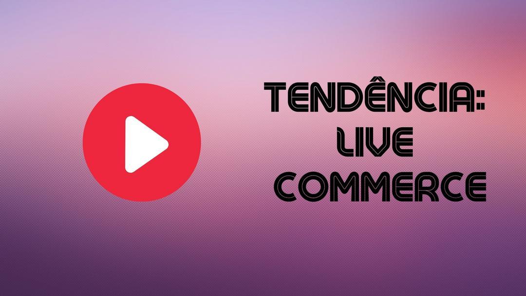Live Commerce - Já conhece a nova tendência do Ecommerce?