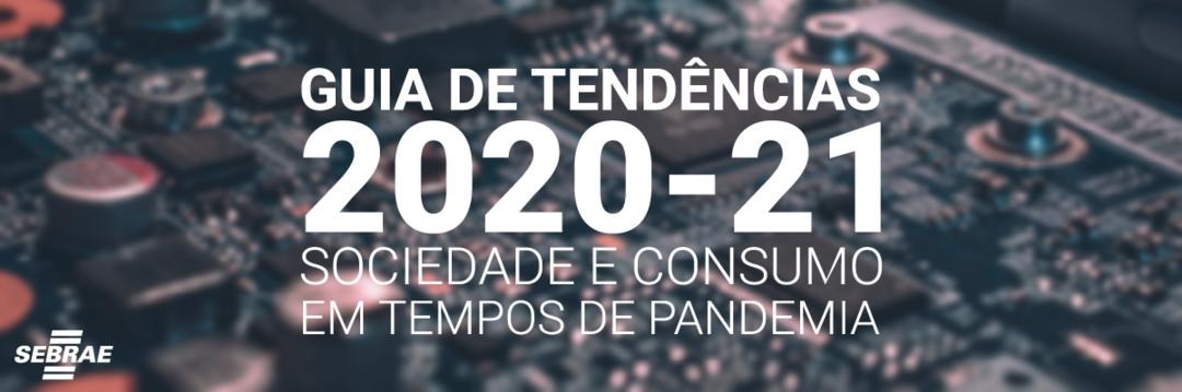 TENDÊNCIAS DE MERCADO PARA UM MUNDO DIGITAL E PÓS-PANDÊMICO | Guia de Tendências 2020-21