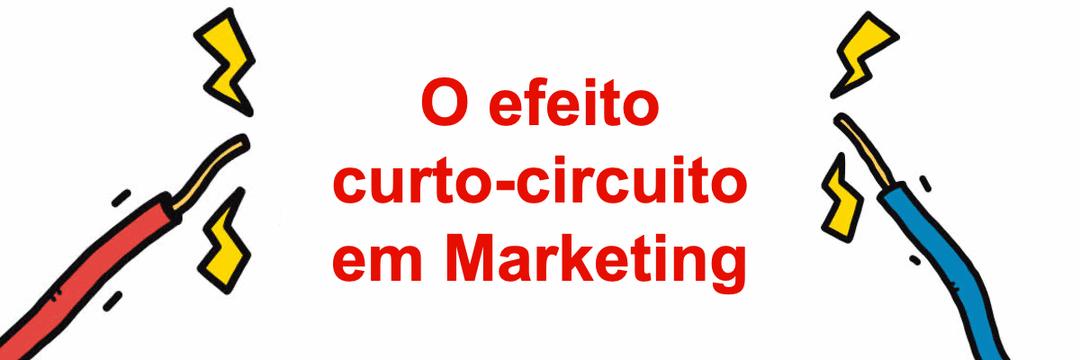 O efeito curto-circuito em Marketing