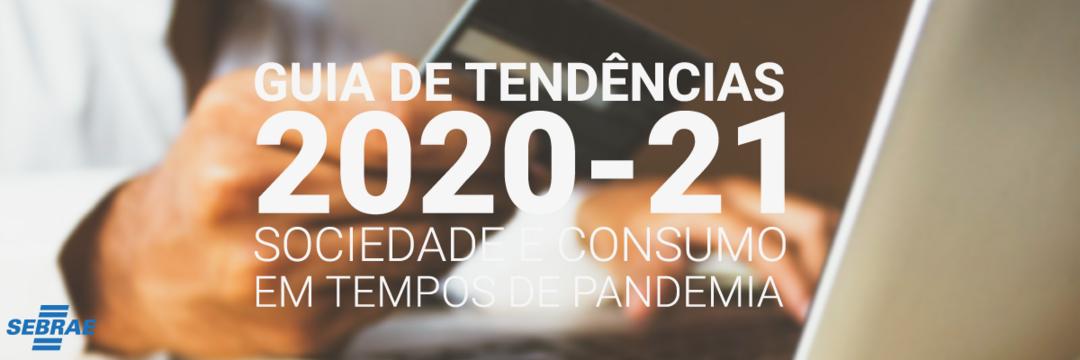MERCADO E VAREJO: COMO SE RECONECTAR COM OS CONSUMIDORES DURANTE E PÓS-PANDEMIA? | Guia de Tendências 2020-21