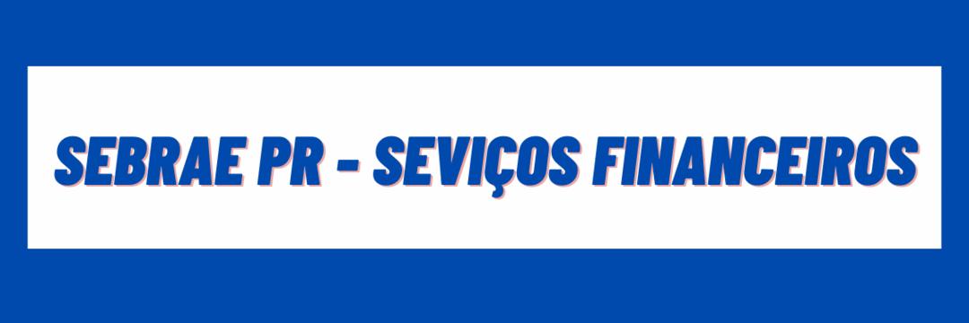 O SEBRAE PR - Serviços Financeiros