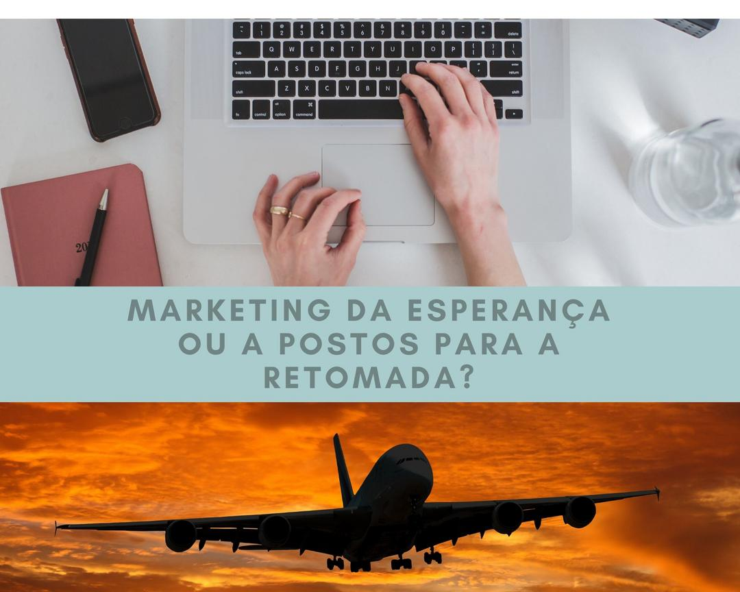 Marketing da Esperança ou a Postos para a Retomada?