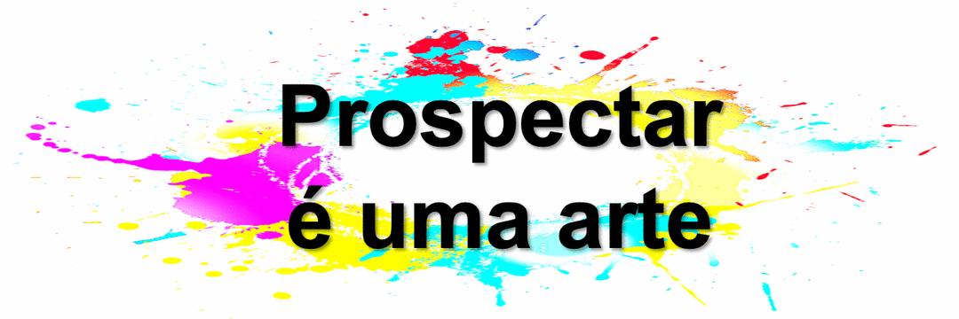 Prospectar é uma arte