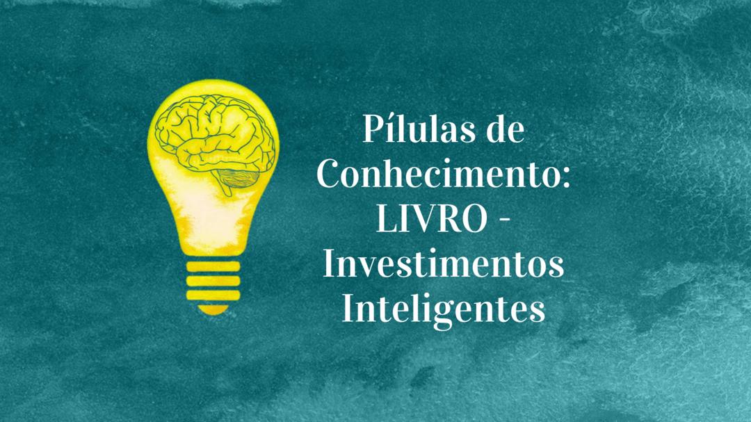 Pílulas de Conhecimento: LIVRO - Investimentos Inteligentes