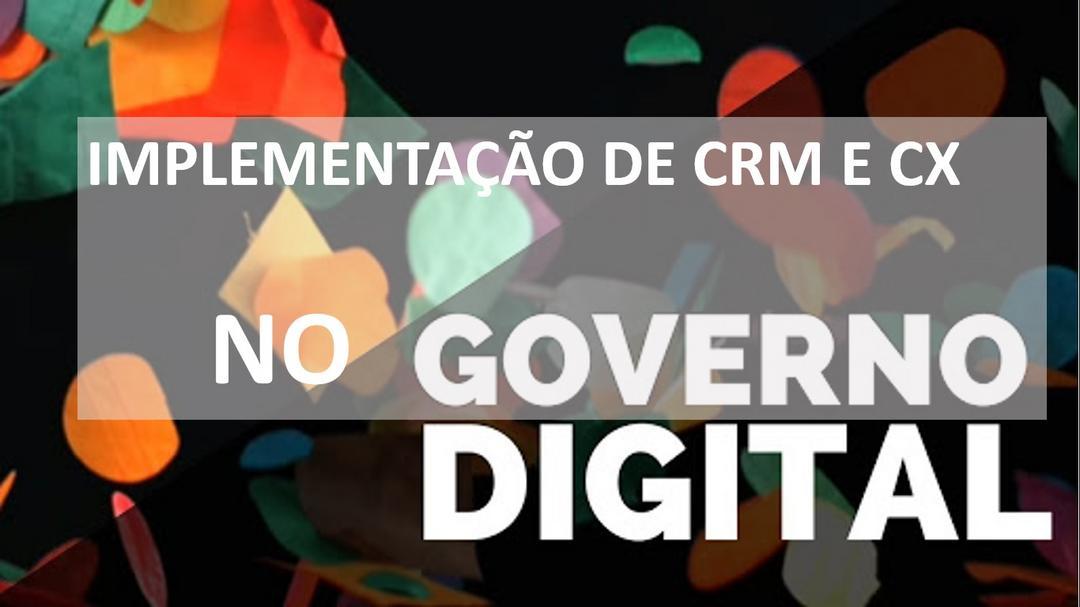 O Governo que era analógico e virou digital através de uma ação de CRM e CX