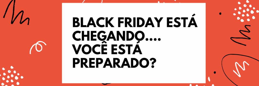Black Friday, Natal, Datas Especiais..... Você está preparado?