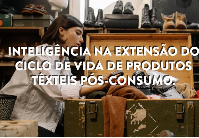 Inteligência na extensão do ciclo de vida de produtos têxteis pós consumo.