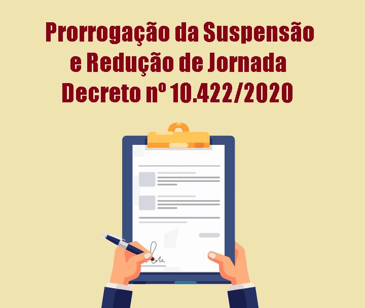 Prorrogação da Suspensão e Redução de Jornada - Decreto nº 10.422/2020
