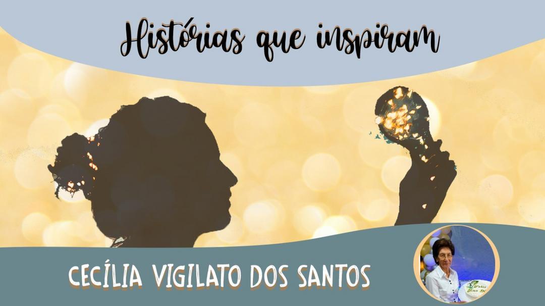Série Histórias que Inspiram - Cecília Vigilato dos Santos