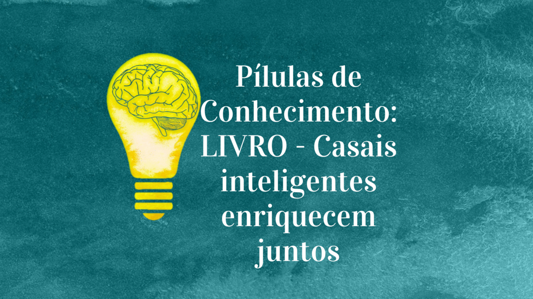 Pílulas de Conhecimento: LIVRO - Casais inteligentes enriquecem juntos