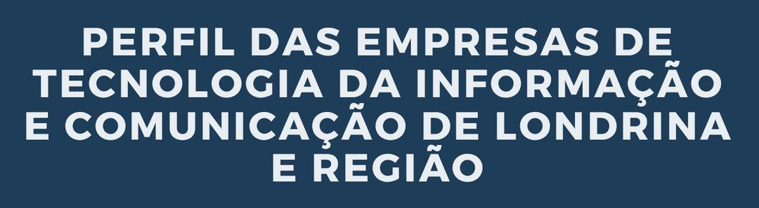 Pesquisa do Perfil de Empresas de TIC de Londrina e Região 2020
