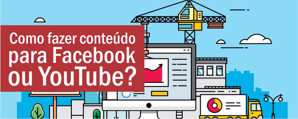 Como fazer conteúdo para Facebook ou YouTube?