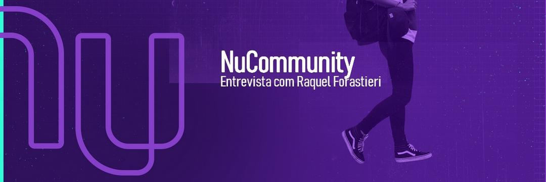 Entrevista com Raquel Forastieri | Community Manager na Nubank [Conteúdo com Vídeo]