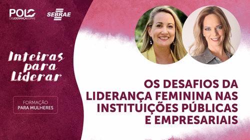Desafios da Liderança feminina nas Instituições Públicas e Empresariais