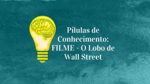 Pílulas de Conhecimento: FILME - O Lobo de Wall Street