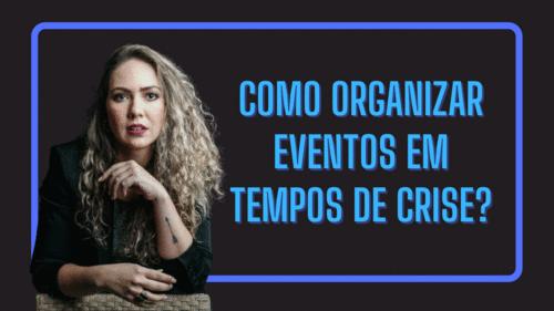 Como organizar eventos em tempos de crise?