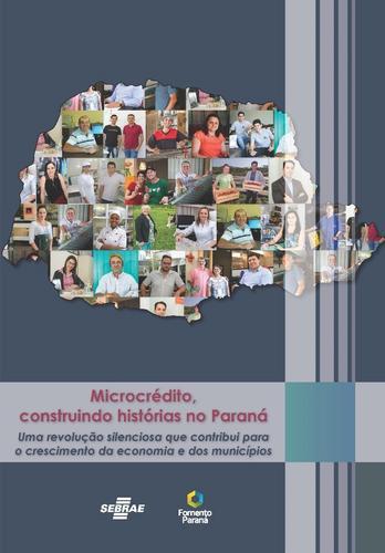 1o. Livro - Microcrédito no PR Histórias sobre a revolução silenciosa do crescimento da economia no estado
