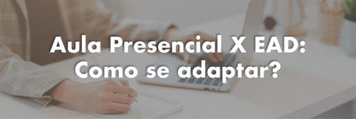 Aula Presencial X EAD: como se adaptar?