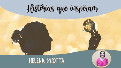 Série Histórias que Inspiram – Helena Maria Miotta Barbosa
