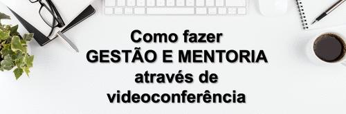 Gestão e mentoria por videoconferência