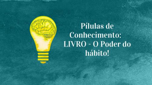 Pílulas de Conhecimento: LIVRO - O Poder do hábito!