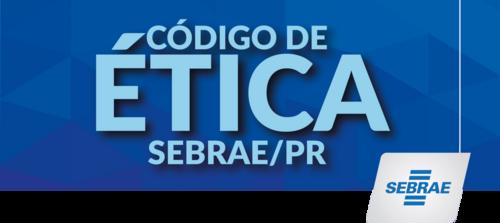 IMPORTANTE - Código de Ética - Sebrae/PR