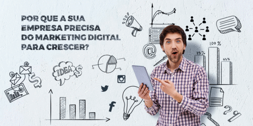 Por que a sua empresa precisa do marketing digital para crescer?