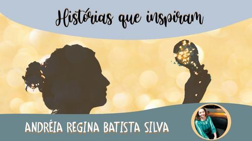 Série Histórias que Inspiram – Andréia Regina Batista Silva