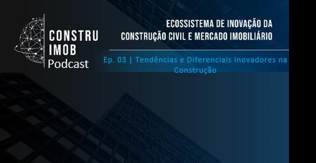 Ep. 03 | Tendências e Diferenciais Inovadores na Construção