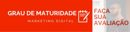 Marketing Digital: avalie o grau de maturidade da sua empresa AQUI.