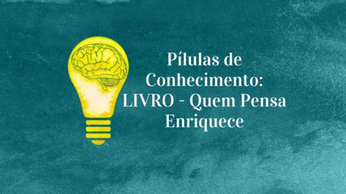Pílulas de Conhecimento: LIVRO - Quem Pensa Enriquece