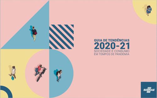 Guia Tendências 2020/21 Sebrae/PR - futuro dos negócios atual e pós-pandemia