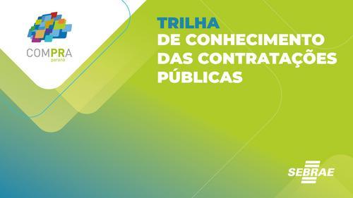 Venha conhecer a Trilha de Conhecimento das Contratações Públicas do Sebrae/PR.