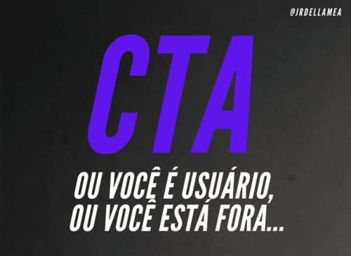 CTA - Ou você é Usuário ou você está FORA