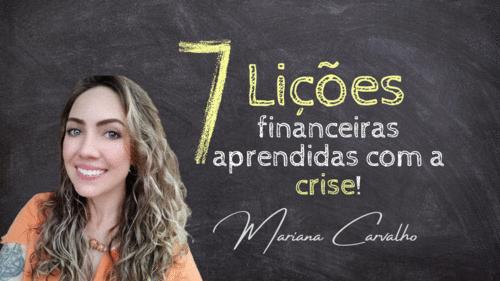 7 Lições Financeiras aprendidas com a crise!