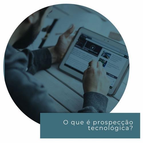 O que é prospecção tecnológica?