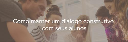 Como manter um diálogo construtivo com seus alunos?