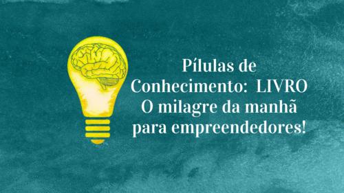 Pílulas de Conhecimento: LIVRO - O milagre da manhã para empreendedores!