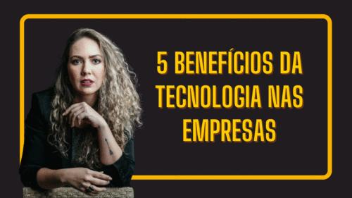 5 Benefícios da tecnologia nas empresas