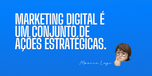 Marketing digital é um conjunto de ações estratégicas!