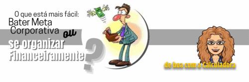 Bater meta Corporativa ou se organizar financeiramente?