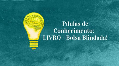 Pílulas de Conhecimento: LIVRO - Bolsa Blindada!