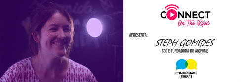 INSCRIÇÃO GRATUITA MARINGÁ - STEPH GOMIDES | FOUNDER AIQFOME/CONNECT ON THE ROAD - 17 de setembro 2019