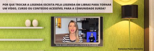 LEGENDA ESCRITA vs LEGENDA EM LIBRAS - Como tornar o seu conteúdo acessível