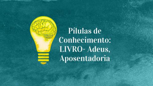 Pílulas de Conhecimento: LIVRO - Adeus, aposentadoria
