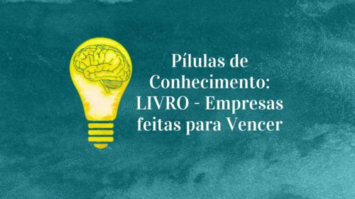 Pílulas de Conhecimento: LIVRO - Empresas feitas para Vencer