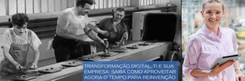 Transformação Digital, TI e Sua Empresa: saiba como aproveitar agora o tempo para a reinvenção